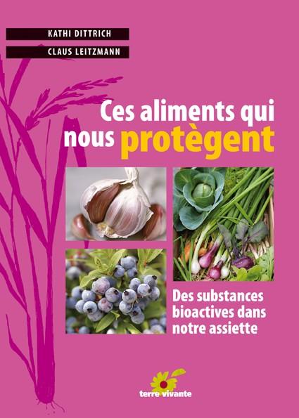 Ces Aliments qui nous Protègent - Des Substances Bioactives dans notre Assiette - Terre Vivante 1